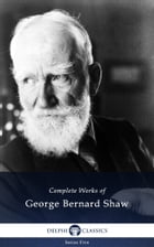 Complete Works of George Bernard Shaw (Delphi Classics) by George Bernard Shaw