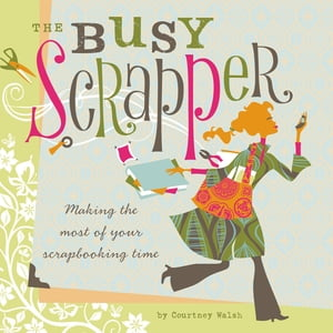 The Busy Scrapper Making The Most Of Your Scrapbooking Time