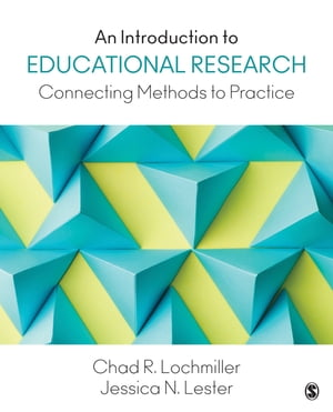 An Introduction to Educational Research Connecting Methods to Practice