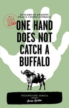 One Hand Does Not Catch a Buffalo: 50 Years of Amazing Peace Corps Stories: Volume One: Africa by Aaron Barlow