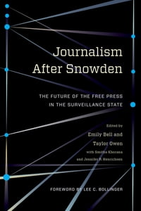 Journalism After Snowden: The Future of the Free Press in the Surveillance State