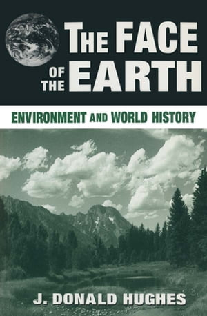 The Face of the Earth: Environment and World History Environment and World History