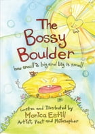 The Bossy Boulder: How Small Is Big and Big Is Small by Monica Estill