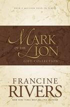 Mark of the Lion Collection: Gift Collection by Francine Rivers