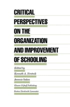Critical Perspectives on the Organization and Improvement of Schooling