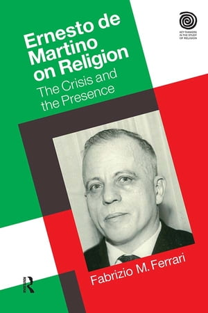 Ernesto De Martino on Religion The Crisis and the Presence