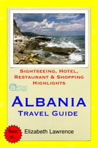 Albania Travel Guide: Sightseeing, Hotel, Restaurant & Shopping Highlights by Elizabeth Lawrence