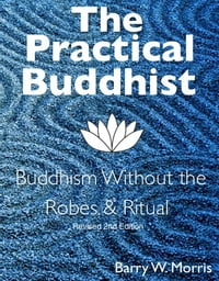 The Practical Buddhist: Buddhism Without the Robes & Ritual