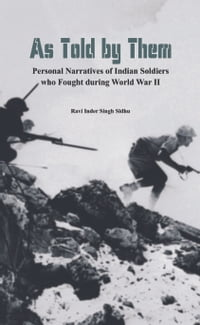 As Told by Them: Personal Narratives of Indian Soldiers Who Fought During the World War II