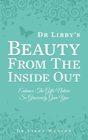 Dr Libby's Beauty From The Inside Out Enhance The Gifts Nature So Graciously Gave You
