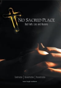No Sacred Place: Bad Faith, Lies, and Illusions