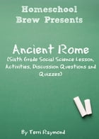 Ancient Rome: Sixth Grade Social Science Lesson, Activities, Discussion Questions and Quizzes by Terri Raymond