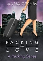 Packing for Love by Anna Teshin