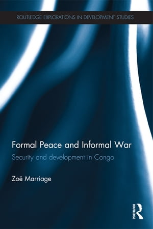 Formal Peace and Informal War Security and Development in Congo
