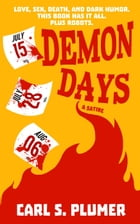 DEMON DAYS: Love, sex, death, and dark humor. This book has it all. Plus robots. by Carl S. Plumer