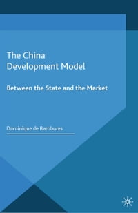 The China Development Model: Between the State and the Market