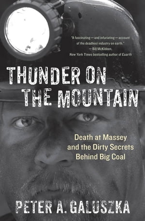 Thunder on the Mountain Death at Massey and the Dirty Secrets Behind Big Coal