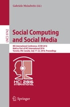 Social Computing and Social Media: 8th International Conference, SCSM 2016, Held as Part of HCI International 2016, Toronto, ON, Canada by Gabriele Meiselwitz