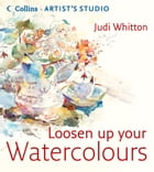 Loosen Up Your Watercolours (Collins Artist's Studio) by Judi Whitton