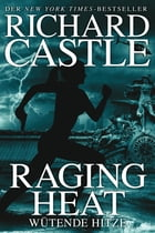 Castle 6: Raging Heat - Wütende Hitze by Richard Castle