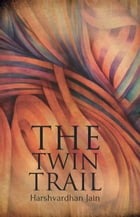 The Twin Trail by Harshvardhan Jain