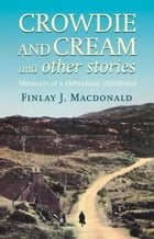 Crowdie And Cream And Other Stories: Memoirs of a Hebridean Childhood by Finlay J. Macdonald