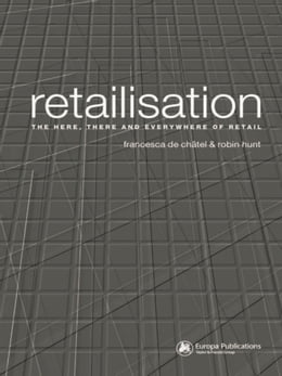Book Retailisation: The Here, There and Everywhere of Retail by Francesca de Châtel