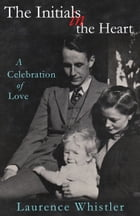 The Initials in The Heart: A Celebration of Love by Laurence Whistler