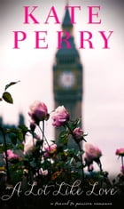 A Lot Like Love: A Travel to Passion Romance by Kate Perry
