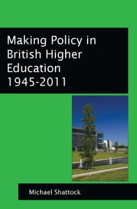 Making Policy In British Higher Education 1945-2011