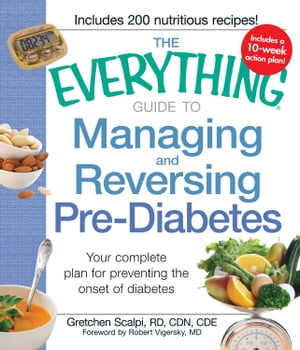 The Everything Guide to Managing and Reversing Pre-Diabetes: Your complete plan for preventing the onset of Diabetes Your complete plan for preventing