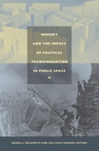 Memory and the Impact of Political Transformation in Public Space by Lisa Maya Knauer