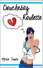 Douchebag Roulette by Marie Simas
