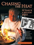 Chasing the Heat: 50 Years and a Million Meals by Leonard Gentieu