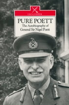 Pure Poett: The Autobiography of General Sir Nigel Poett by General Sir Nigel Poett