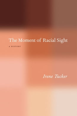Book The Moment of Racial Sight: A History by Irene Tucker