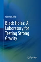 Black Holes: A Laboratory for Testing Strong Gravity by Cosimo Bambi