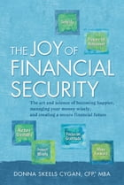 The Joy of Financial Security: The art and science of becoming happier, managing your money wisely, and creating a secure financial by Donna Cygan