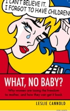 What No Baby? by Leslie Cannold
