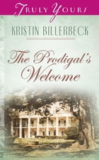 The Prodigal's Welcome by Kristin Billerbeck