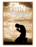 Pain in the Offering: Hoping and Coping in a World of Hurt by Terry Michaels