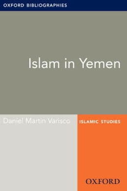 Book Islam in Yemen: Oxford Bibliographies Online Research Guide by Daniel Martin Varisco