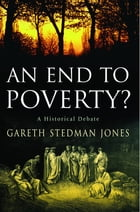 An End to Poverty?: A Historical Debate by Gareth Stedman Jones