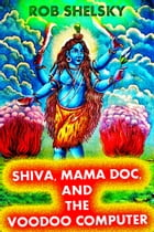 Shiva, Mama Doc, And The Voodoo Computer by Rob Shelsky