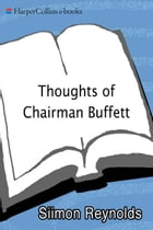 Thoughts of Chairman Buffett: Thirty Years of Unconventional Wisdon from the Sage of Omaha by Siimon Reynolds