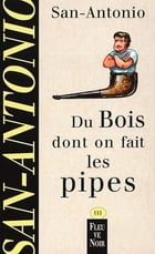 Du bois dont on fait les pipes by SAN-ANTONIO