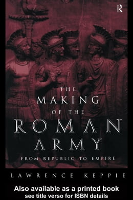 Book The Making of the Roman Army: From Republic to Empire by Keppie, Lawrence