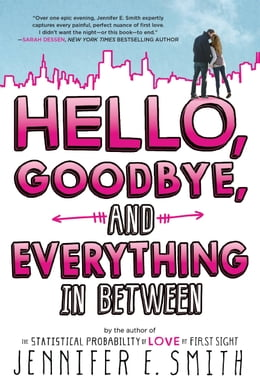 Book Hello, Goodbye, and Everything in Between by Jennifer E. Smith