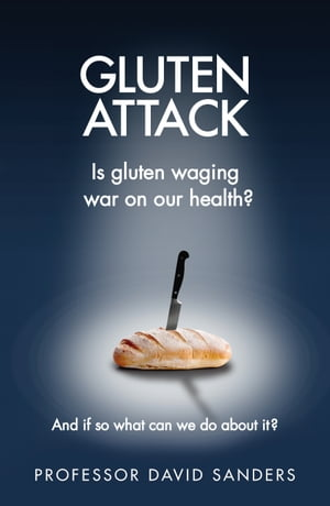 Gluten Attack Is Gluten waging war on our health? And if so what can we do about it?