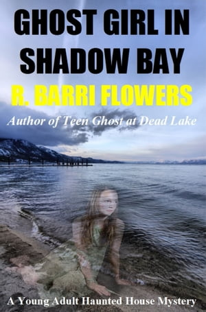 Ghost Girl in Shadow Bay: A Young Adult Haunted House Mystery by R. Barri Flowers